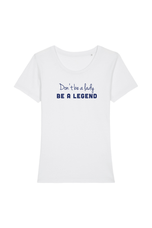 Don't be a lady, be a legend - Joh Clothing