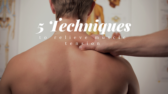 5 Techniques To Relieve Muscle Tension