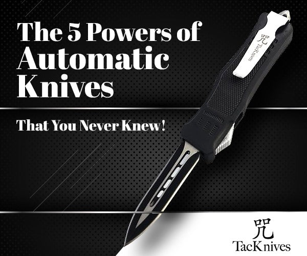 The 5 Powers of Automatic Knives
