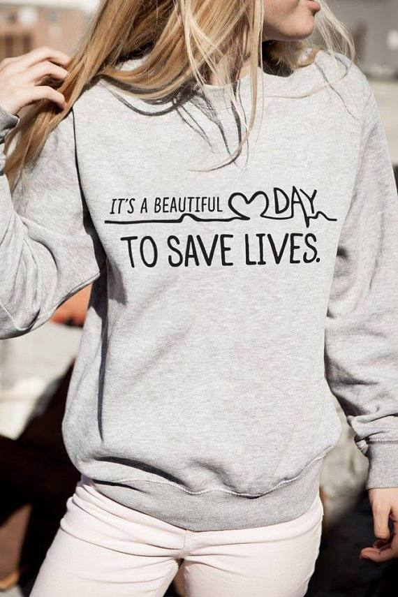 "- ""Its a beautiful day to save lives ""Greys Anatomy Sweatshirt Womens Mens Long Sleeve Shirt Tumblr Grunge College Crewneck Jumper -   jetcube"