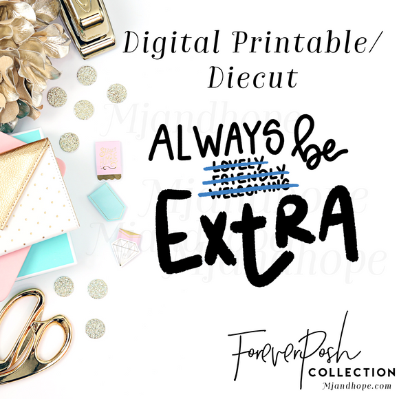 Always Be Extra - Digital Diecut - MJ and Hope