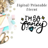 I'm So Fancy - Digital Diecut - MJ and Hope
