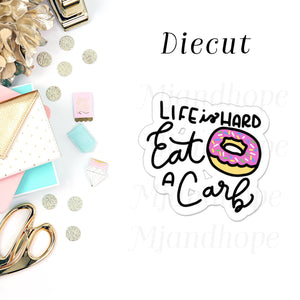 Life is Hard Eat a Carb - Diecut - MJ and Hope