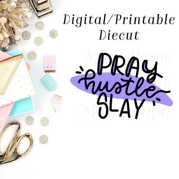Pray Hustle Slay - Digital Diecut - MJ and Hope