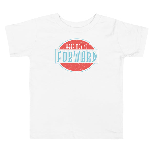 Keep Moving Forward | Toddler