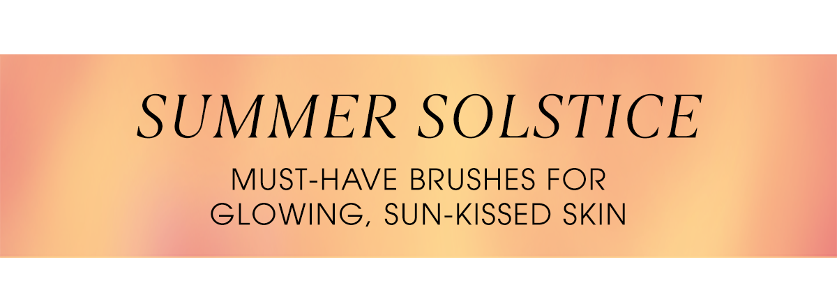 Summer Solstice. Must-have brushes for glowing, sun-kissed skin