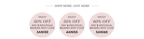 Shop more, save more. Enjoy 50% off any 3 individual brushes with code 3ANI50. Enjoy 55% OFF any 4 individual brushes with code 4ANI55. Enjoy 60% off any 5 individual brushes with code 5ANI60.