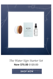 The Water Sign Starter Set. Now $75. Value of $120.