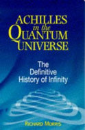 Achilles in the Quantum Universe: the Definitive History of Infinity by Richard Morris