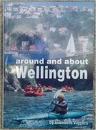 Around And About Wellington by Elizabeth Viggers