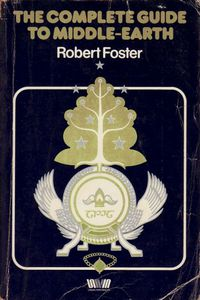 The Complete Guide To Middle-Earth: From the Hobbit To the Silmarillion by Robert Foster