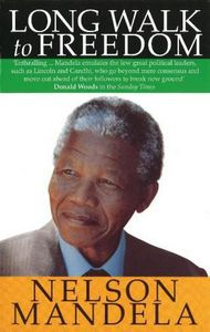 Long Walk To Freedom - the Autobiography of Nelson Mandela by Nelson Mandela