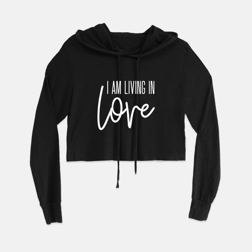 I AM Living In Love Cropped Hoodie (3 Color Options)
