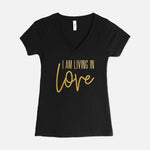 I AM Living In Love V-Neck T-Shirt (3 Color Options)