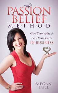 The Passion Belief Method Book- Own Your Value and Earn Your Worth