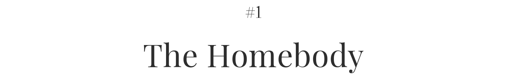 #1 THE HOMEBODY