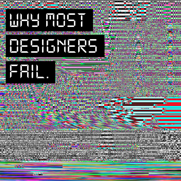 Why MOST designers FAIL