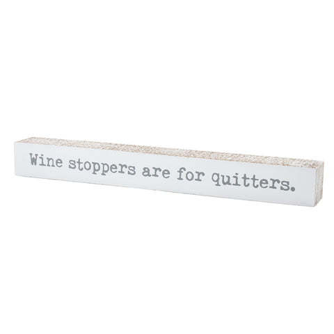 Wine Stoppers are for Quitters Sign