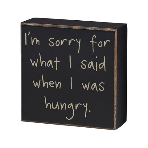 I'm Sorry for What I Said When I Was Hungry Sign