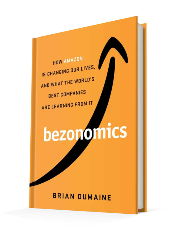 Bezonomics: How Amazon Is Changing Our Lives, and What the World's Companies Are Learning from It | Brian Dumaine