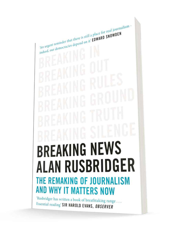 Breaking News : The Remaking of Journalism and Why It Matters Now | Alan Rusbridger