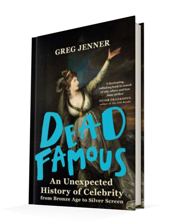 Dead Famous: An Unexpected History of Celebrity from Bronze Age to Silver Screen | Greg Jenner