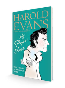 My Paper Chase : True Stories of Vanished Times: An Autobiography | Harold Evans
