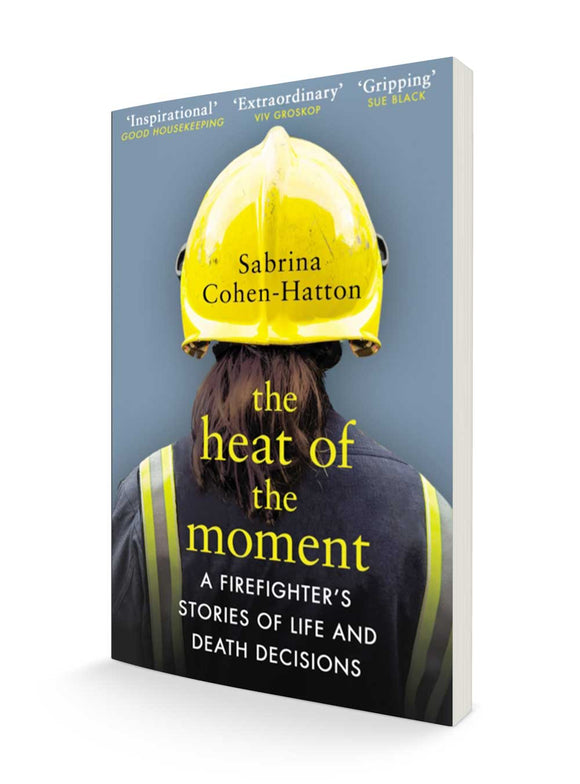 The Heat of the Moment: A Firefighter's Stories of Life and Death Decisions | Dr Sabrina Cohen-Hatton