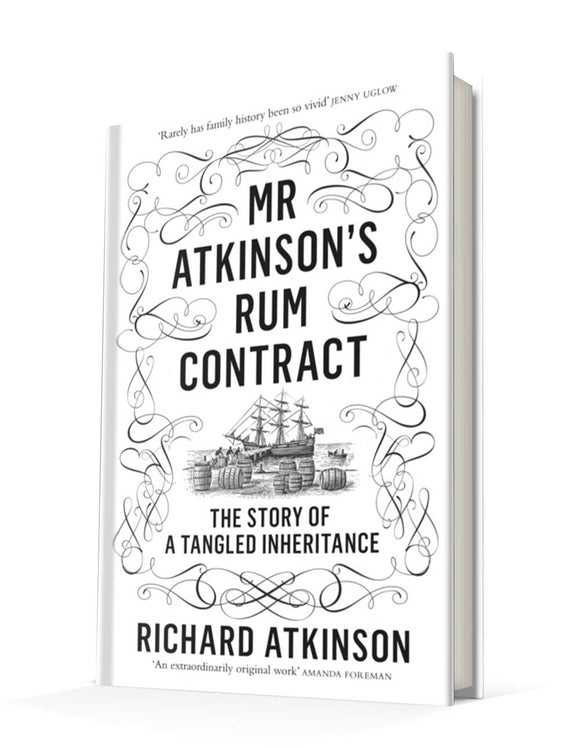 Mr Atkinson's Rum Contract: The Story of a Tangled Inheritance | Richard Atkinson