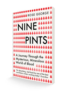 Nine Pints : A Journey Through the Mysterious, Miraculous World of Blood | Rose George