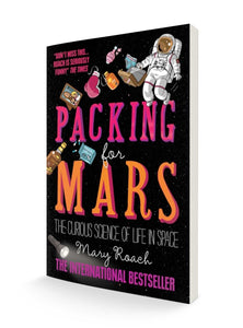 Packing for Mars : The Curious Science of Life in Space