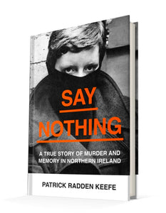 Say Nothing: A True Story of Murder and Memory in Northern Ireland | Patrick Radden Keefe
