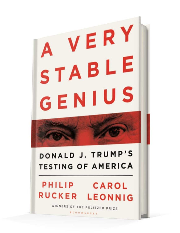 A Very Stable Genius: Donald J. Trump's Testing of America | Carol D. Leonnig and Philip Rucker