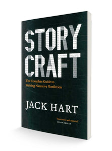 Storycraft : The Complete Guide to Writing Narrative Nonfiction | Jack Hart