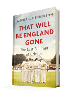 That Will Be England Gone: The Last Summer of Cricket | Michael Henderson