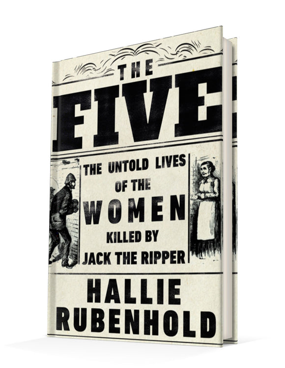 The Five : The Untold Lives of the Women Killed by Jack the Ripper | Hallie Rubenhold
