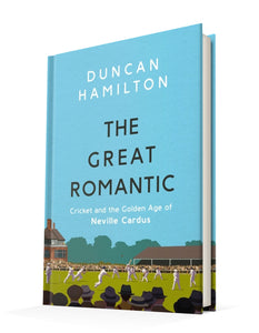 The Great Romantic - Cricket and the Golden Age of Neville Cardus | Duncan Hamilton