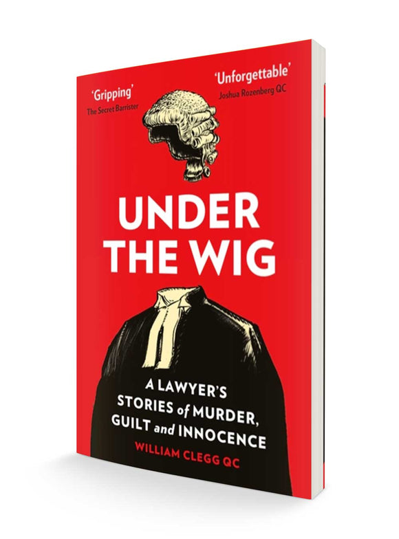 Under the Wig: A Lawyer's Stories of Murder, Guilt and Innocence |William Clegg