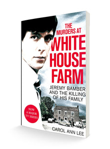 The Murders at White House Farm: Jeremy Bamber and the killing of his family. The definitive investigation | Carol Ann Lee