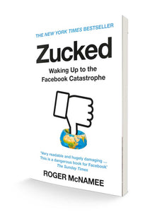Zucked: Waking Up to the Facebook Catastrophe | Roger McNamee
