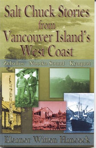 """Salt Chuck Stories from Vancouver Island's West Coast: Zeballos, Nootka Sound, Kyuquot"""