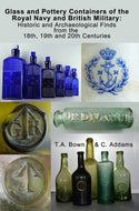 """Glass and Pottery Containers of the Royal Navy and British Military: Historic and Archaeological Finds from the 18th, 19th and 20th Centuries"""