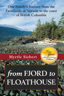 """From Fjord to Floathouse: One Family's Journey from the Farmlands of Norway to the Coast of British Columbia"""