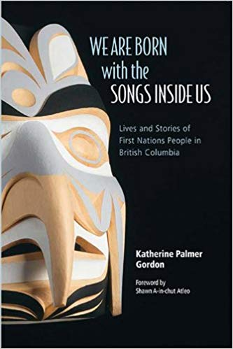 We Are Born with the Songs Inside Us : Lives and Stories of First Nations People in British Columbia