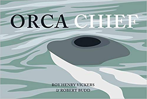 Orca Chief by Robert Budd; Illustrated by Roy Henry Vickers