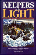 """Keepers of the Light: A History of British Columbia's Lighthouses and their Keepers"""