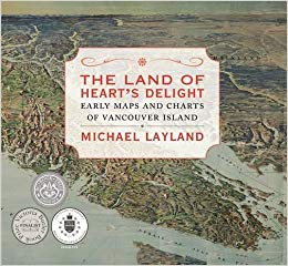 """The Land of Heart's Delight: Early Maps and Charts of Vancouver Island"""