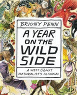 """A Year on the Wild Side: A Westcoast Naturalist's Almanac"""