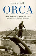 """Orca: How We Came to Know and Love the Ocean's Greatest Predator"""