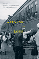 """Witness to Loss: Race, Culpability, and Memory in the Dispossession of Japanese Canadians"""